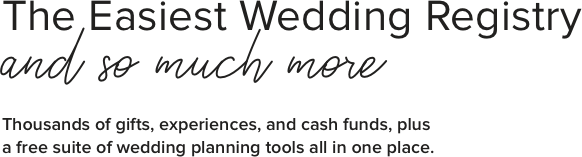 The Easiest Wedding Registry and so much more - Thousands of gifts, experiences, and cash funds, plus a free suite of wedding planning tools all in one place